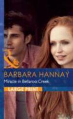 Miracle in Bellaroo Creek - Barbara Hannay