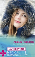 From Venice with Love : Mills & Boon Largeprint Medical - Alison Roberts