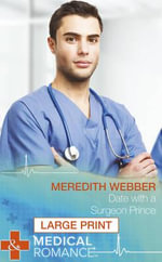 Date with a Surgeon Prince : Mills & Boon Largeprint Medical - Meredith Webber