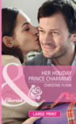 Her Holiday Prince Charming : Mills & Boon Largeprint Cherish - Christine Flynn
