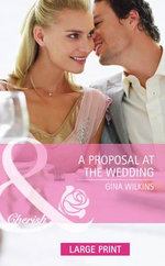 A Proposal at the Wedding : Mills & Boon Largeprint Cherish - Gina Wilkins