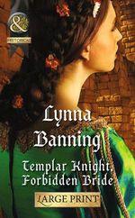 Templar Knight, Forbidden Bride - Lynna Banning