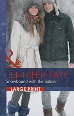 Snowbound with the Soldier - Jennifer Faye