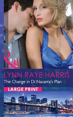 The Change in di Navarra's Plan : Mills & Boon Largeprint Romance - Lynn Raye Harris