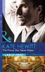 The Prince She Never Knew : Mills & Boon Largeprint Romance - Kate Hewitt