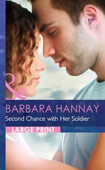 Second Chance with Her Soldier : Mills & Boon Largeprint Romance - Barbara Hannay