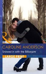 Snowed in with the Billionaire - Caroline Anderson