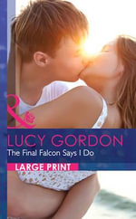 The Final Falcon Says I Do : Mills & Boon Largeprint Romance - Lucy Gordon