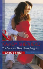 The Summer They Never Forgot : Mills & Boon Largeprint Romance - Kandy Shepherd
