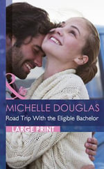 Road Trip with the Eligible Bachelor : Mills & Boon Largeprint Romance - Michelle Douglas
