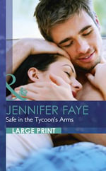 Safe in the Tycoon's Arms - Jennifer Faye