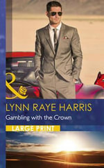 Gambling with the Crown : Mills & Boon Largeprint Romance - Lynn Raye Harris