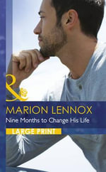Nine Months to Change His Life : Mills & Boon Largeprint Romance - Marion Lennox