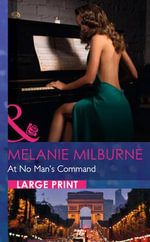 At No Man's Command : Mills & Boon Largeprint Romance - Melanie Milburne