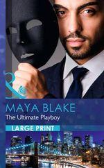 The Ultimate Playboy - Maya Blake