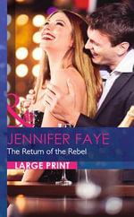 The Return of the Rebel : Mills & Boon Largeprint Romance - Jennifer Faye