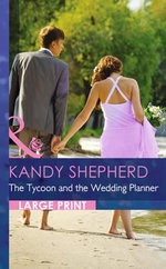 The Tycoon and the Wedding Planner : Mills & Boon Largeprint Romance - Kandy Shepherd