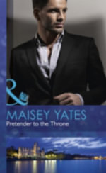 Pretender to the Throne : Mills & Boon Hardback Romance - Maisey Yates