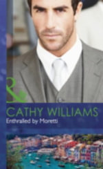 Enthralled by Moretti : Mills & Boon Hardback Romance - Cathy Williams