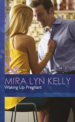 Waking Up Pregnant - Mira Lyn Kelly
