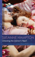 Unlocking the Doctor's Heart : Mills & Boon Hardback Romance - Susanne Hampton