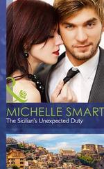 The Sicilian's Unexpected Duty : Mills & Boon Hardback Romance - Michelle Smart