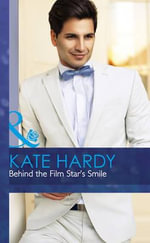 Behind the Film Star's Smile : Mills & Boon Hardback Romance - Kate Hardy