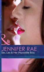 Sex, Lies & Her Impossible Boss - Jennifer Rae