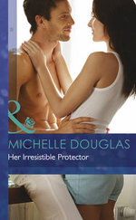 Her Irresistible Protector : Mills & Boon Hardback Romance - Michelle Douglas
