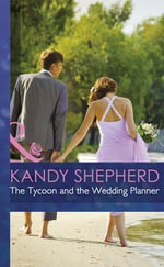 The Tycoon and the Wedding Planner : Mills & Boon Hardback Romance - Kandy Shepherd