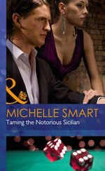 Taming the Notorious Sicilian : Mills & Boon Hardback Romance - Michelle Smart