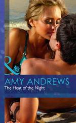 The Heat of the Night : Mills & Boon Hardback Romance - Amy Andrews