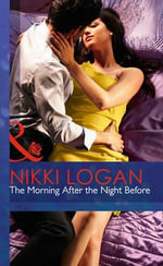 The Morning After the Night Before : Mills & Boon Hardback Romance - Nikki Logan