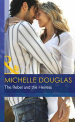 The Rebel and the Heiress : Mills & Boon Hardback Romance - Michelle Douglas