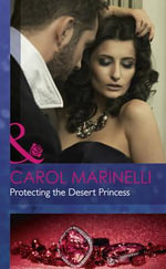 Protecting the Desert Princess - Carol Marinelli