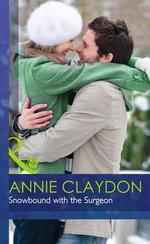 Snowbound with the Surgeon : Mills & Boon Hardback Romance - Annie Claydon