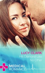 His Diamond Like No Other : Mills & Boon Hardback Medical - Lucy Clark