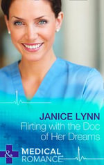 Flirting with the Doc of Her Dreams - Janice Lynn
