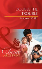 Double the Trouble : Mills & Boon Largeprint Desire - Maureen Child
