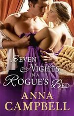 Seven Nights in a Rogue's Bed - Anna Campbell