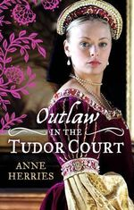 Outlaw in the Tudor Court - Anne Herries