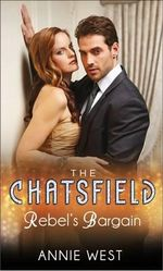 Rebel's Bargain : The Chatsfield - Annie West