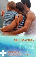 The Family She Needs : Mills & Boon Medical - Sue MacKay