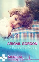 A Father for Poppy : Mills & Boon Medical - Abigail Gordon