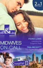 Unlocking Her Surgeon's Heart : Midwives On-Call - Fiona Lowe