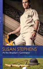 At the Brazilian's Command : Mills and Boon Modern - Susan Stephens