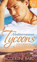 Mediterranean Tycoons : Untamed & Unleashed - Jacqueline Baird