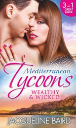 Mediterranean Tycoons : Wealthy & Wicked - Jacqueline Baird