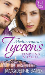 Mediterranean Tycoons : Tempting & Taken - Jacqueline Baird
