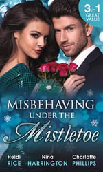 Misbehaving This Christmas : Misbehaving Under the Mistletoe - Heidi Rice